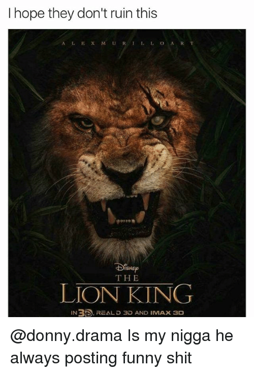 Dank, Funny, and Imax: I hope they don't ruin this  ISNE  THE  LION KING  IN35. REAL D 3D AND IMAX 3D @donny.drama Is my nigga he always posting funny shit