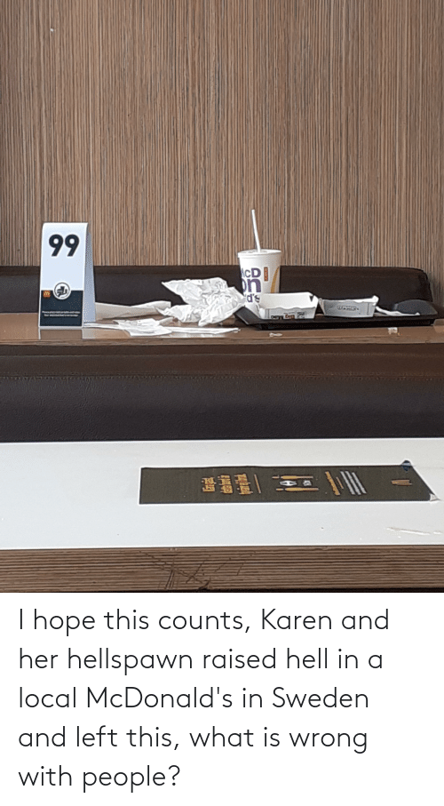 McDonalds: I hope this counts, Karen and her hellspawn raised hell in a local McDonald's in Sweden and left this, what is wrong with people?
