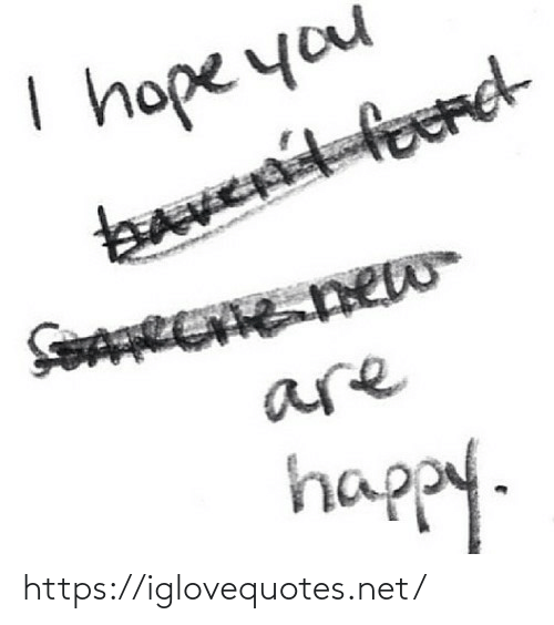 I Hope: I hope you  bavent ford  foAREE new  are  happy. https://iglovequotes.net/