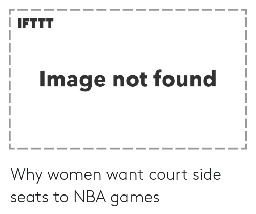 Nba Games: I IFTTT  Image not found Why women want court side seats to NBA games