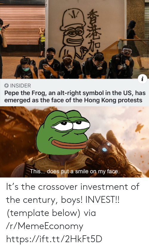 Pepe the Frog, Hong Kong, and Smile: i  INSIDER  Pepe the Frog, an alt-right symbol in the US, has  emerged as the face of the Hong Kong protests  This... does put a smile on my face.  香港加 It's the crossover investment of the century, boys! INVEST!! (template below) via /r/MemeEconomy https://ift.tt/2HkFt5D