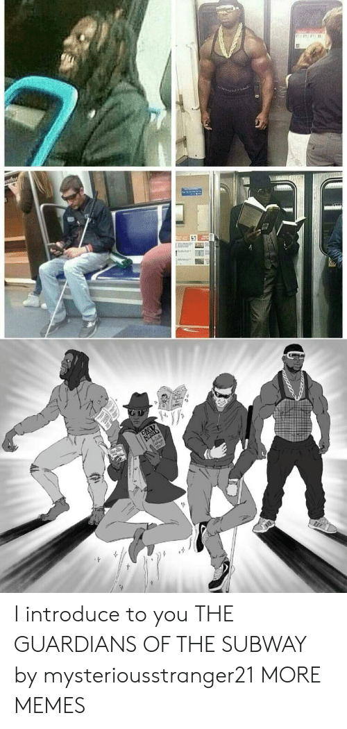 Dank, Memes, and Subway: I introduce to you THE GUARDIANS OF THE SUBWAY by mysteriousstranger21 MORE MEMES