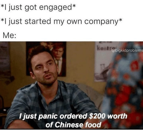 chinese food: *I just got engaged*  *I just started my own company*  Me:  kentra  @bigkidproblems  I just panic ordered $200 worth  of Chinese food