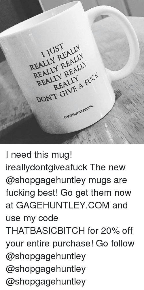 mugs: I JUST  REALLY REALLY  REALLY REALLY  REALLY REALLY  REALLY  DON'T GIVE A FU  GAGEHUNTLEY.COM I need this mug! ireallydontgiveafuck The new @shopgagehuntley mugs are fucking best! Go get them now at GAGEHUNTLEY.COM and use my code THATBASICBITCH for 20% off your entire purchase! Go follow @shopgagehuntley @shopgagehuntley @shopgagehuntley