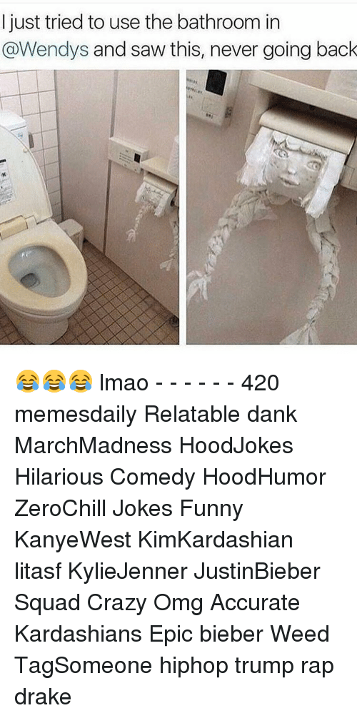 Wendies: I just tried to use the bathroom in  @Wendys and saw this, never going back 😂😂😂 lmao - - - - - - 420 memesdaily Relatable dank MarchMadness HoodJokes Hilarious Comedy HoodHumor ZeroChill Jokes Funny KanyeWest KimKardashian litasf KylieJenner JustinBieber Squad Crazy Omg Accurate Kardashians Epic bieber Weed TagSomeone hiphop trump rap drake