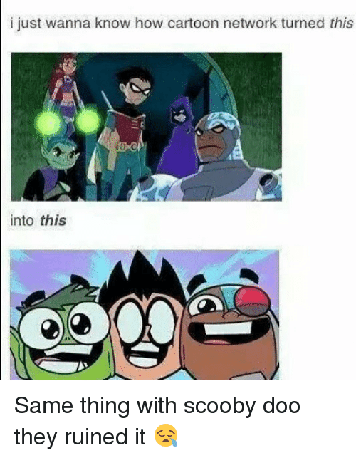 Cartoon Network, Memes, and Scooby Doo: i just wanna know how cartoon network turned this  into this Same thing with scooby doo they ruined it 😪