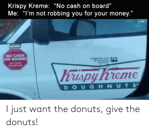 Give: I just want the donuts, give the donuts!