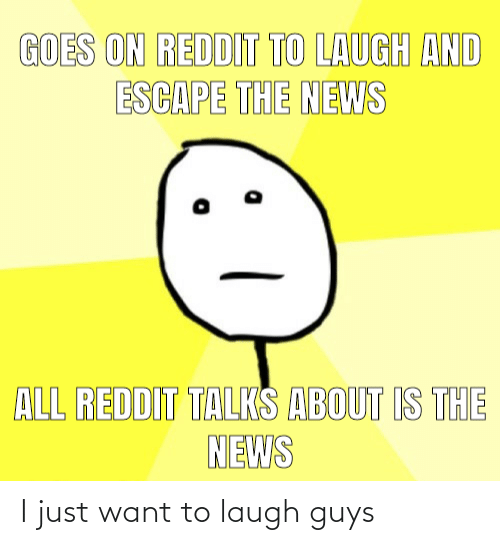 laugh: I just want to laugh guys