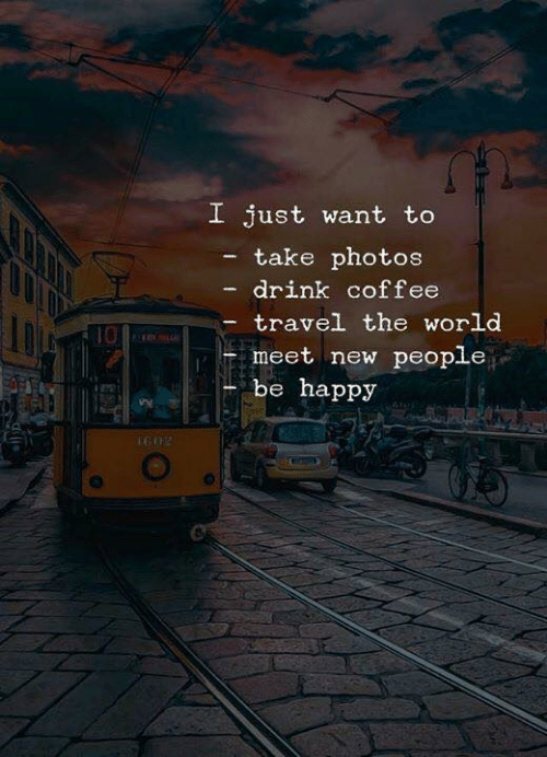 meet-new-people: I just want to  take photos  drink coffee  travel the world  10  meet new people  be happy