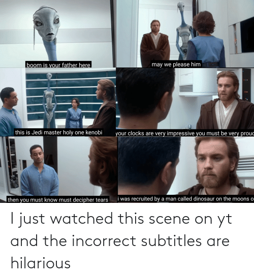 Subtitles: I just watched this scene on yt and the incorrect subtitles are hilarious