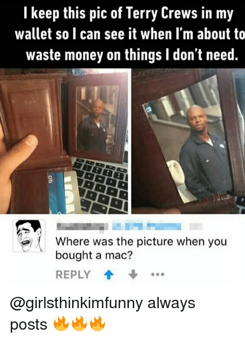 Terries: I keep this pic of Terry Crews in my  wallet so I can see it when I'm about to  waste money on things l don't need  Where was the picture when you  bought a mac?  REPLY @girlsthinkimfunny always posts 🔥🔥🔥