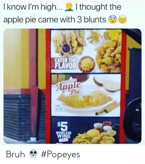 Flavor: I know I'm high...  I thought the  apple pie came with 3 blunts  CATER THE  FLAVOR  Apple  Pie  $5  BONELESS  WING  BASH Bruh 💀 #Popeyes