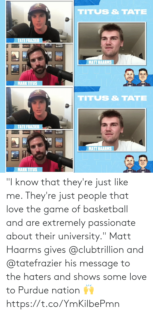 """message: """"I know that they're just like me. They're just people that love the game of basketball and are extremely passionate about their university.""""  Matt Haarms gives @clubtrillion and @tatefrazier his message to the haters and shows some love to Purdue nation 🙌 https://t.co/YmKiIbePmn"""