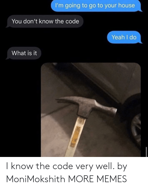 i know: I know the code very well. by MoniMokshith MORE MEMES