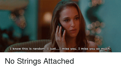 Memes, 🤖, and No Strings Attached: I know this is random. I just...I miss you. I miss you so much. No Strings Attached