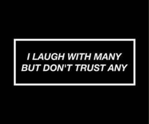 Dont Trust: I LAUGH WITH MANY  BUT DON'T TRUST ANY