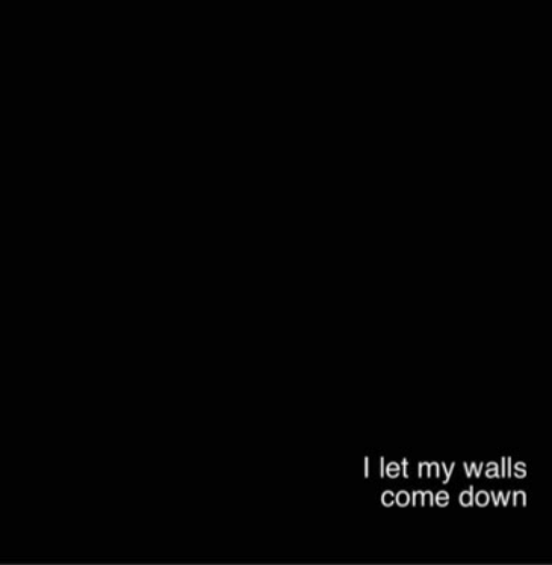 Down,  Come, and  Walls: I let my walls  come down