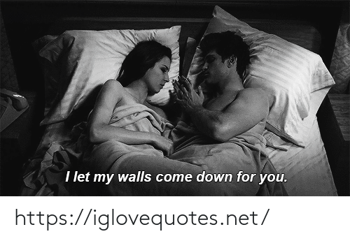 walls: I let my walls come down for you. https://iglovequotes.net/