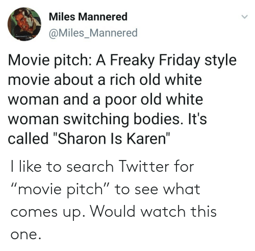 "Search: I like to search Twitter for ""movie pitch"" to see what comes up. Would watch this one."