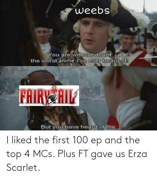 I Liked: I liked the first 100 ep and the top 4 MCs. Plus FT gave us Erza Scarlet.