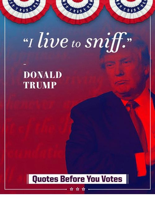 """Trumps Quotes: """"I live to sni  DONALD  TRUMP  Quotes Before You Votes"""