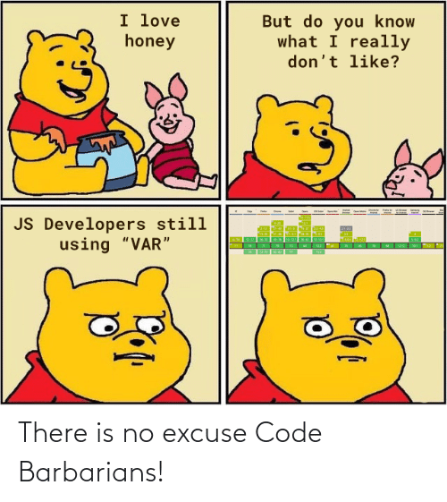 """What I: I love  honey  But do you know  what I really  don't like?  JS Developers still  using """"VAR"""" There is no excuse Code Barbarians!"""