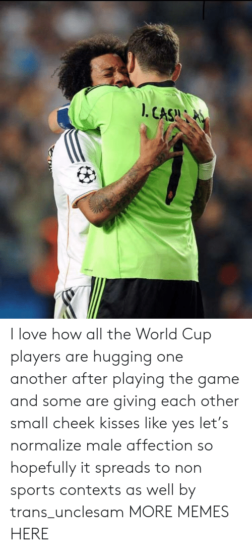 spreads: I love how all the World Cup players are hugging one another after playing the game and some are giving each other small cheek kisses like yes let's normalize male affection so hopefully it spreads to non sports contexts as well by trans_unclesam MORE MEMES HERE