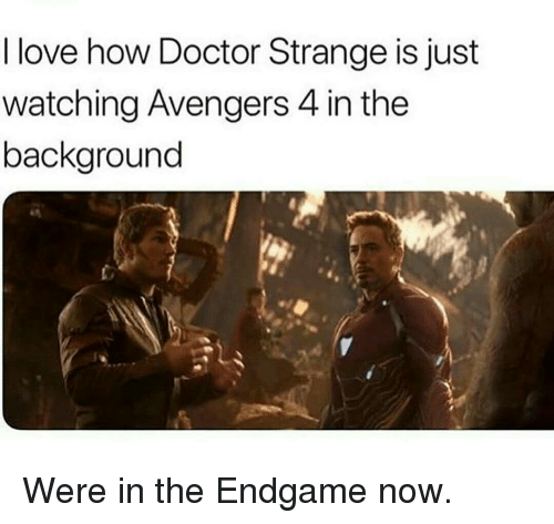 doctor strange: I love how Doctor Strange is just  watching Avengers 4 in the  background Were in the Endgame now.