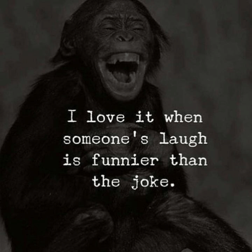 Love, Joke, and Laugh: I love it when  someone's laugh  is funnier than  the joke.