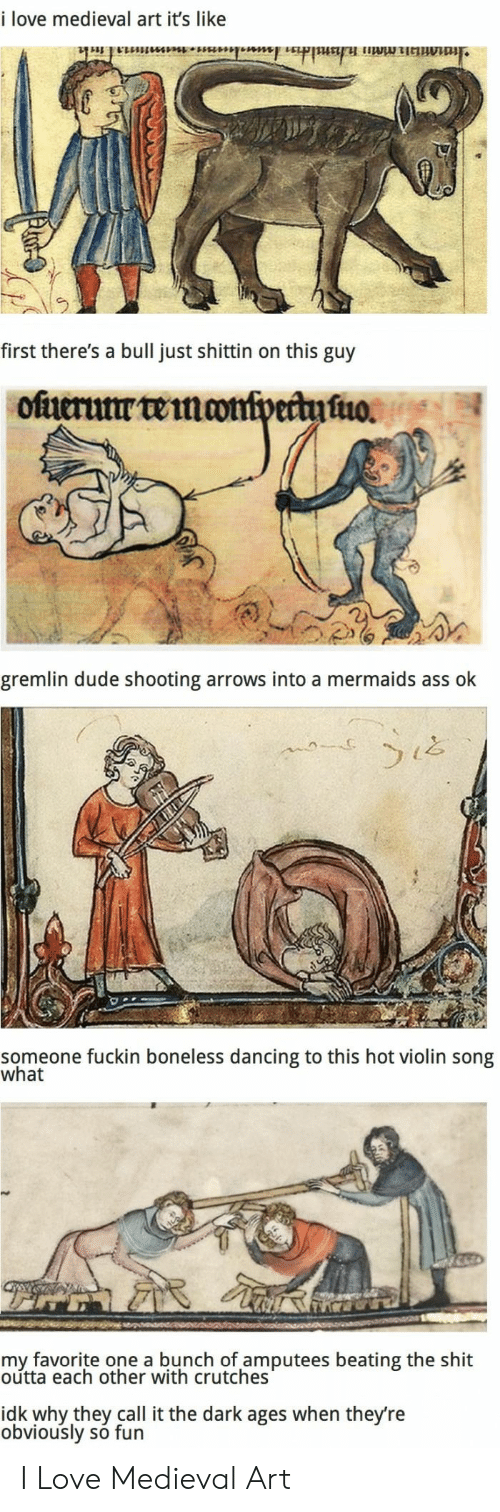 Ass, Dancing, and Dude: i love medieval art it's like  Imianmmu  anldn daalun.maniakuh.  first there's a bull just shittin on this guy  ofuerutr temomipectufno  gremlin dude shooting arrows into a mermaids ass ok  someone fuckin boneless dancing to this hot violin song  what  my favorite one a bunch of amputees beating the shit  outta each other with crutches  idk why they call it the dark ages when they're  obviously so fun I Love Medieval Art