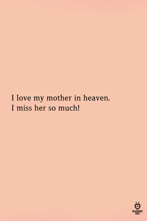 Heaven, Love, and Her: I love my mother in heaven.  I miss her so much!