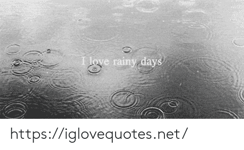 rainy: I love rainy, days https://iglovequotes.net/