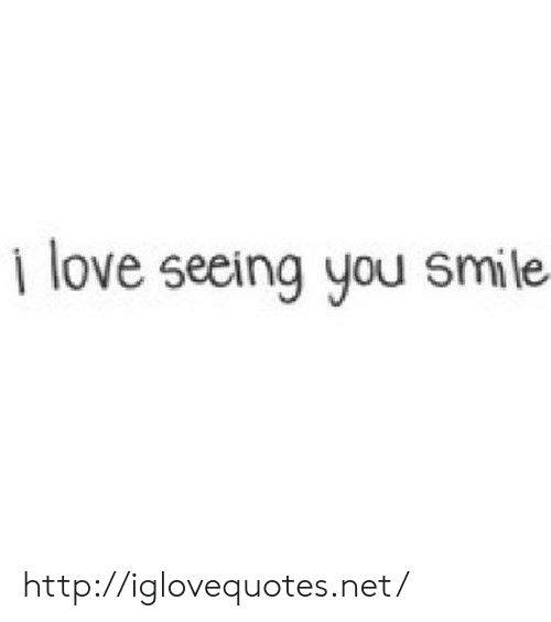 Love, Http, and Smile: i love seeing you smile http://iglovequotes.net/