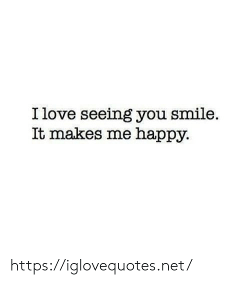 Love, Happy, and Smile: I love seeing you smile  It makes me happy https://iglovequotes.net/