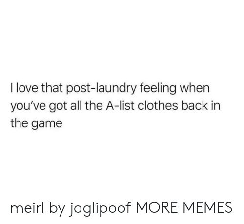 Clothes, Dank, and Laundry: I love that post-laundry feeling when  you've got all the A-list clothes back in  the game meirl by jaglipoof MORE MEMES