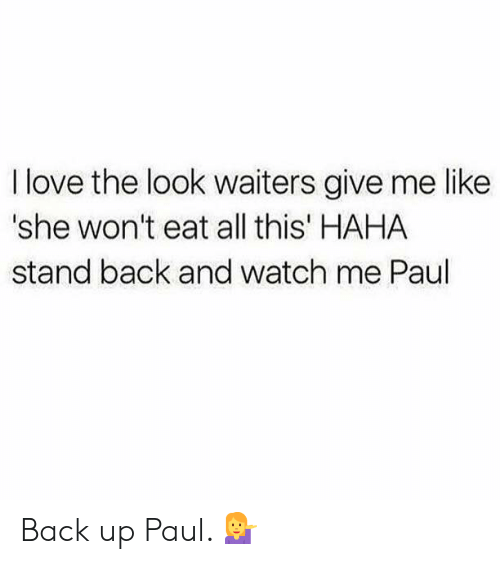 watch me: I love the look waiters give me like  'she won't eat all this' HAHA  stand back and watch me Paul Back up Paul. 💁‍♀️