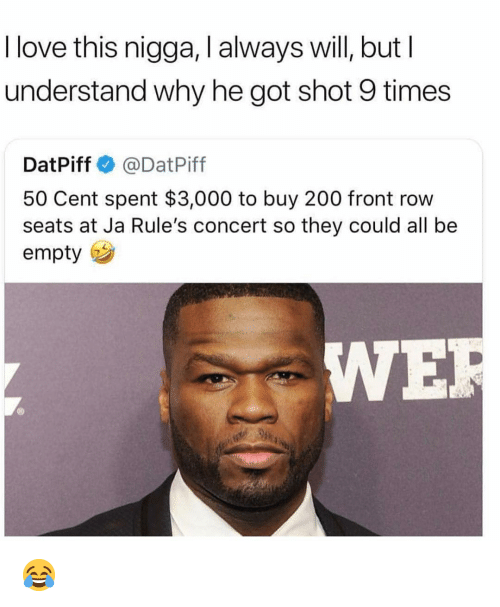 50 Cent, Bailey Jay, and Love: I love this nigga, I always will, butI  understand why he got shot 9 times  DatPiff @DatPiff  50 Cent spent $3,000 to buy 200 front row  seats at Ja Rule's concert so they could all be  empty  IWE 😂
