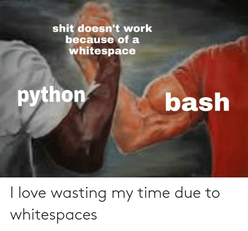 Due: I love wasting my time due to whitespaces