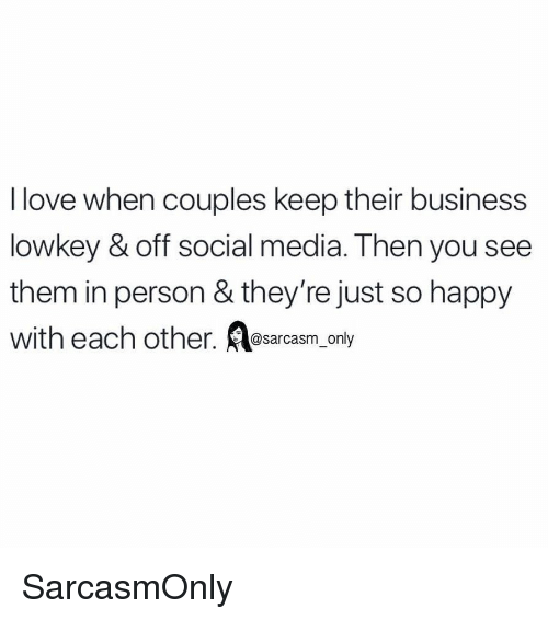 Funny, Love, and Memes: I love when couples keep their business  lowkey & off social media. Then you see  them in person & they're just so happy  with each other. srcasm only SarcasmOnly