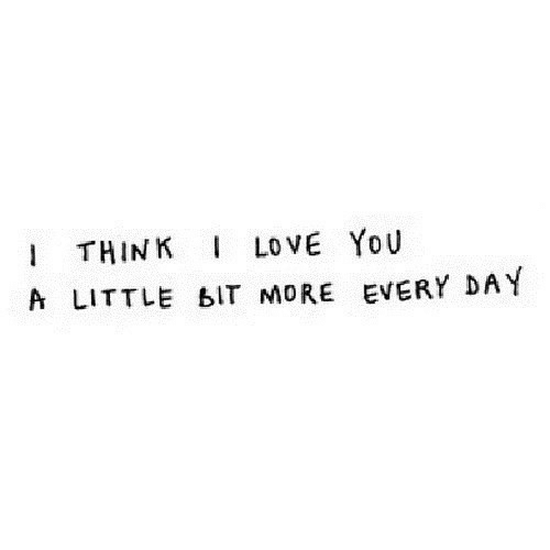 Love, I Love You, and Day: I LOVE YoU  THINK  1  A LITTLE bIT MORE EVERY DAY