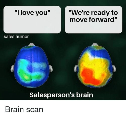 """Love, Memes, and I Love You: """"I love you""""  """"We're ready to  move forward""""  sales humor  Salesperson's brain Brain scan"""