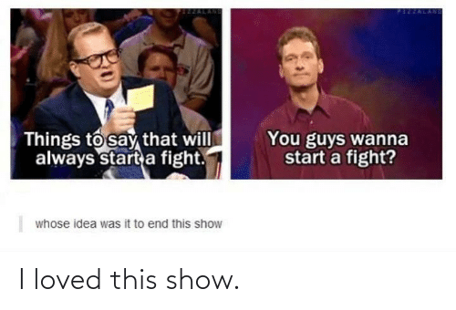 show: I loved this show.