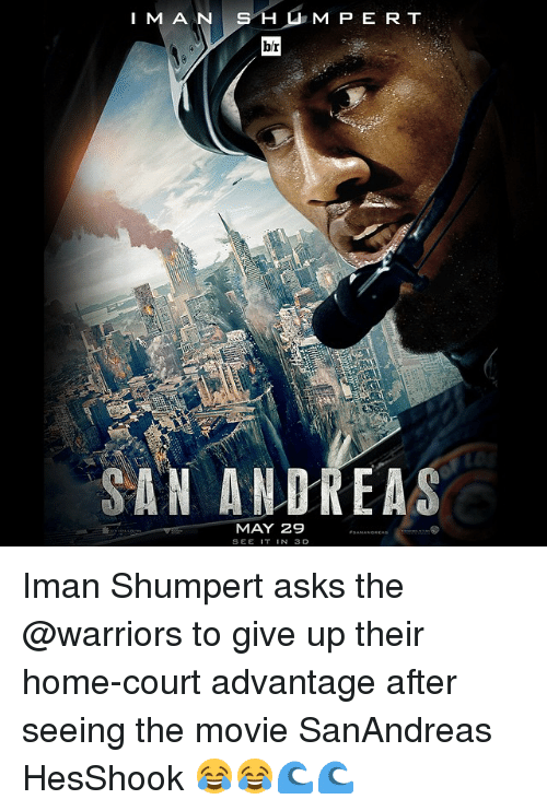 Iman Shumpert: I M AAN  Hu,  M P E R T  S blr  SAN ANDREAS  MAY 29  N 3D Iman Shumpert asks the @warriors to give up their home-court advantage after seeing the movie SanAndreas HesShook 😂😂🌊🌊