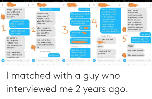 Matched: I matched with a guy who interviewed me 2 years ago.