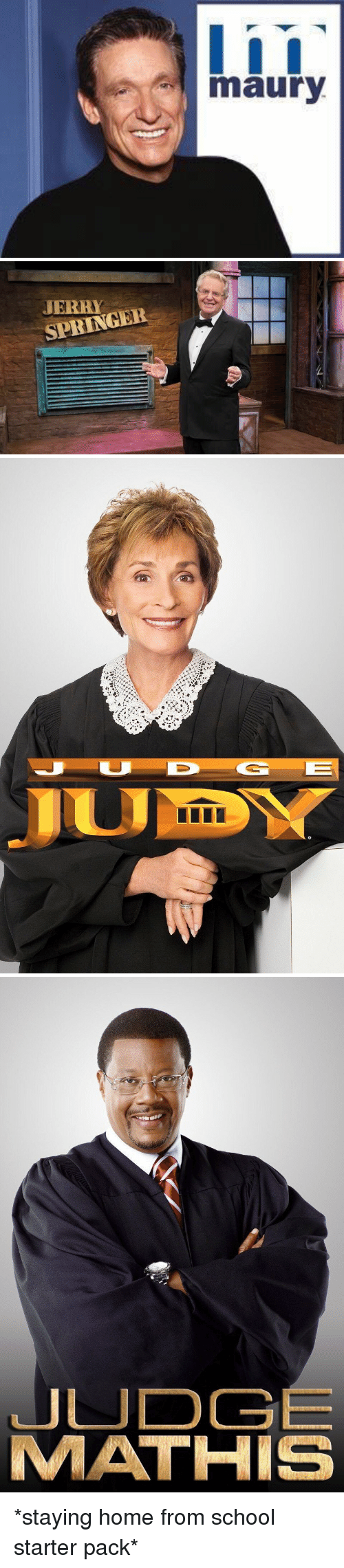 Ðÿ˜…: I  maury   JERRY  SPRINGER   DY   JUDGE  MATHIS *staying home from school starter pack*