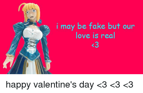 Dank, 🤖, and Fakings: i may be fake but our  love is real happy valentine's day <3 <3 <3