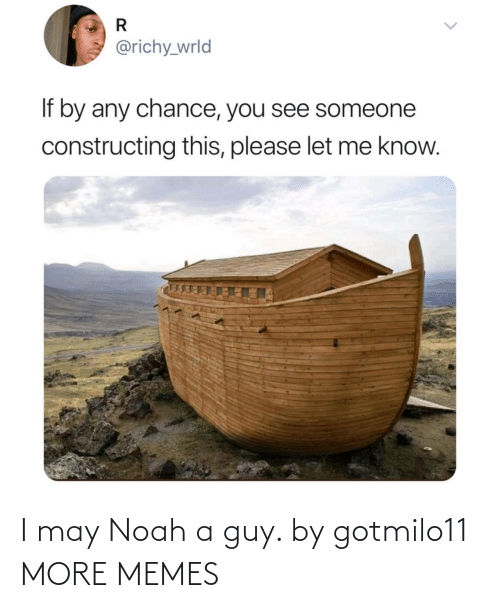 Noah: I may Noah a guy. by gotmilo11 MORE MEMES