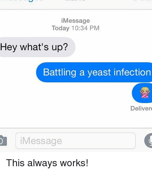 Yeast Infection: i Message  Today 10:34 PM  Hey what's up?  Battling a yeast infection  Deliver  Message This always works!
