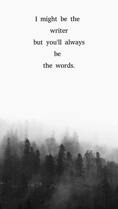 The Words, Words, and Always: I might be the  writer  but you'll always  be  the words