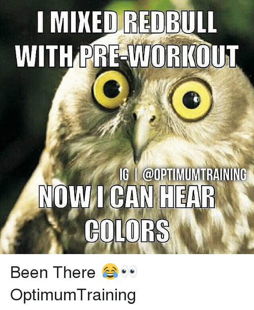 Memes, Been, and 🤖: I MIKED REDBULL  WITH PRE WORKOUT  DJI D  IG İ@OPTIMUMTRAINING  NOW I CAN HEAR  COLORS Been There 😂👀 OptimumTraining